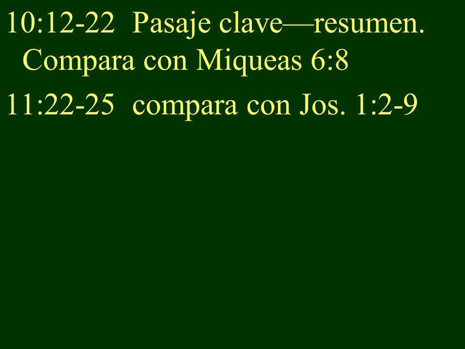 10:12-22 Pasaje claveresumen. Compara con Miqueas 6:8 11:22-25 compara con Jos. 1:2-9