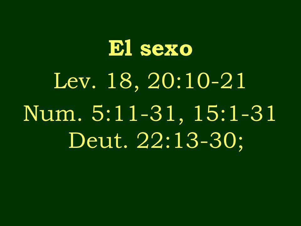 El sexo Lev. 18, 20:10-21 Num. 5:11-31, 15:1-31 Deut. 22:13-30;