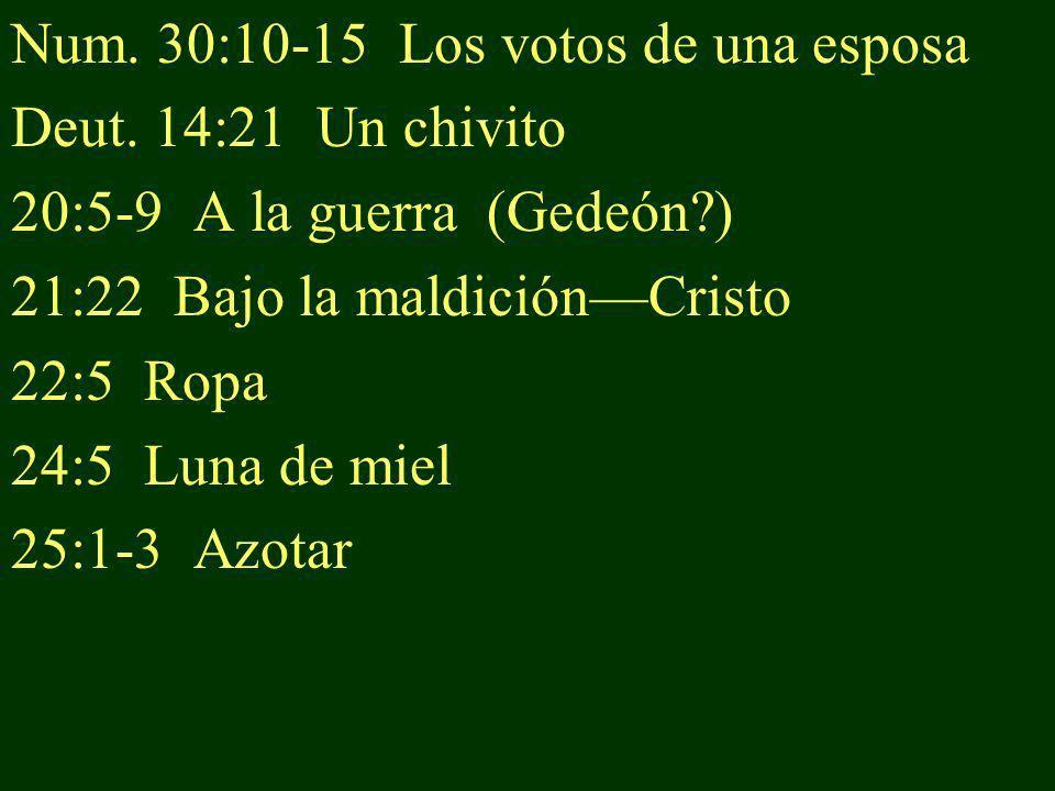 Num. 30:10-15 Los votos de una esposa Deut. 14:21 Un chivito 20:5-9 A la guerra (Gedeón?) 21:22 Bajo la maldiciónCristo 22:5 Ropa 24:5 Luna de miel 25
