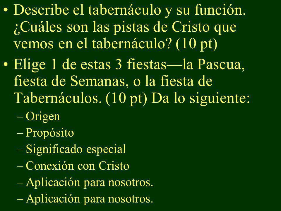 Describe el tabernáculo y su función. ¿Cuáles son las pistas de Cristo que vemos en el tabernáculo? (10 pt) Elige 1 de estas 3 fiestasla Pascua, fiest