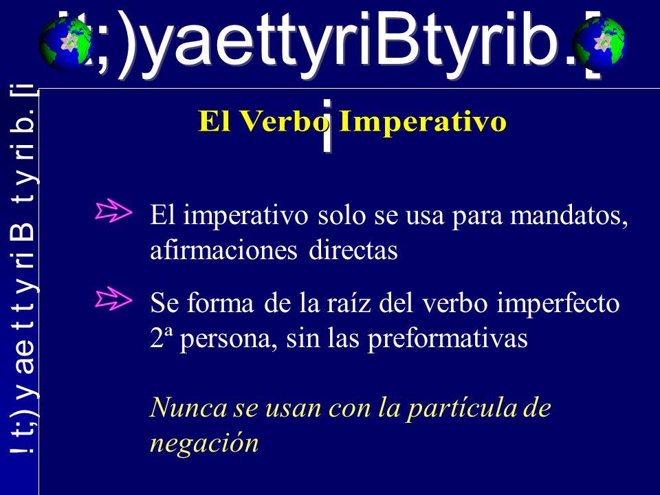 El imperativo solo se usa para mandatos, afirmaciones directas Se forma de la raíz del verbo imperfecto 2ª persona, sin las preformativas Nunca se usan con la partícula de negación