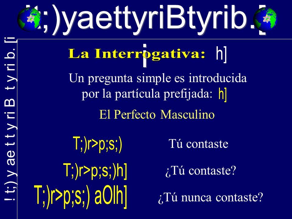 !t;)yaettyriBtyrib.[ i Un pregunta simple es introducida por la partícula prefijada: Tú contaste ¿Tú contaste.