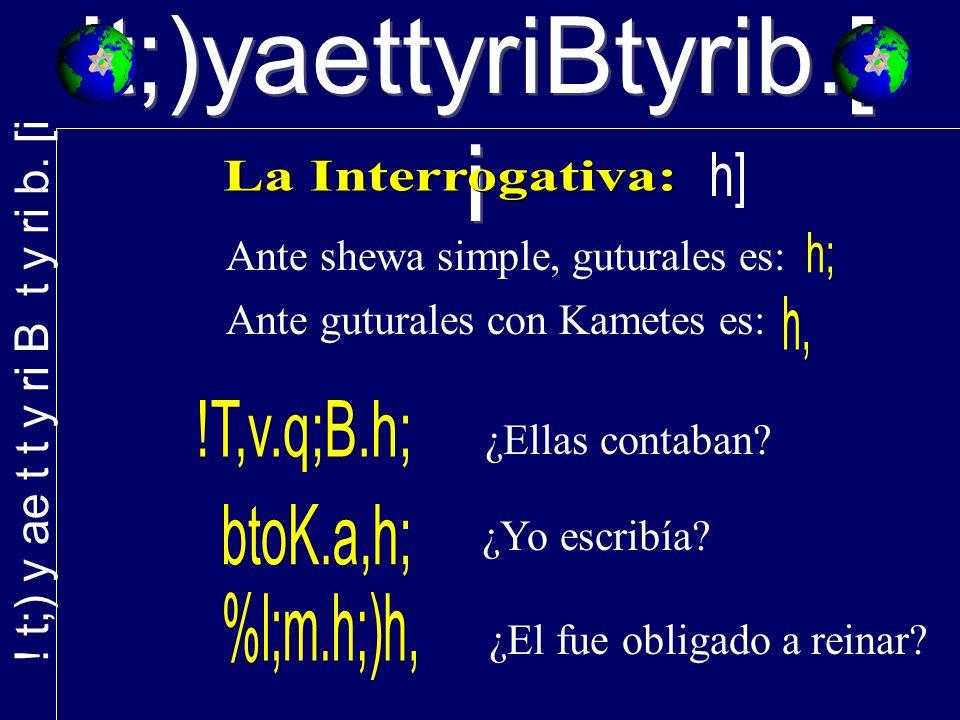 !t;)yaettyriBtyrib.[ i Ante shewa simple, guturales es: ¿Ellas contaban.