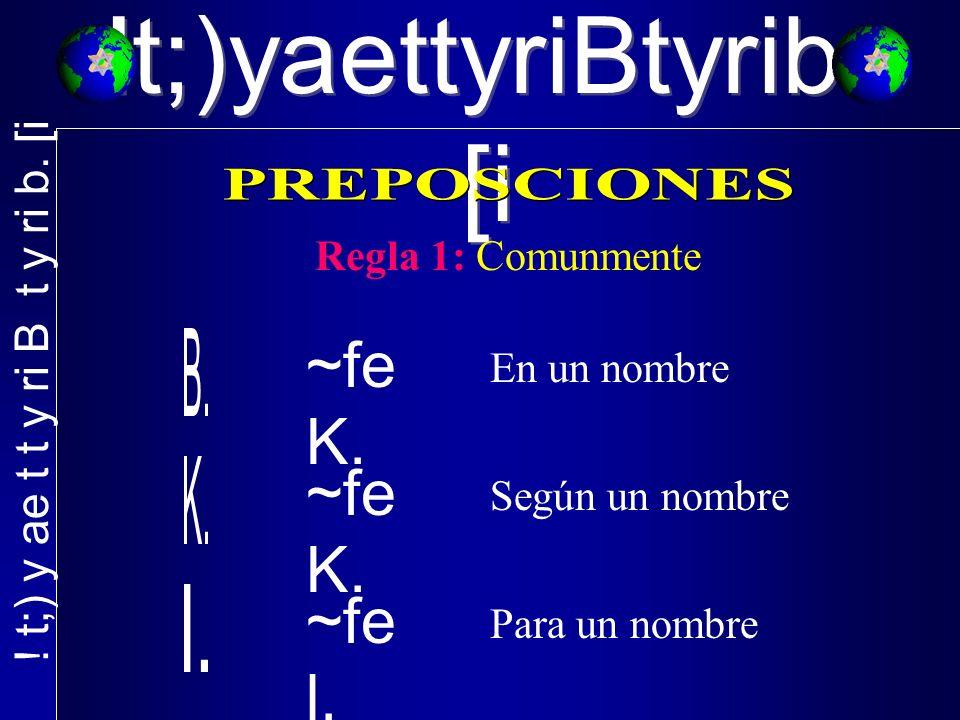 !t;)yaettyriBtyrib.[i Regla 1: Comunmente ~fe K. En un nombre ~fe K.