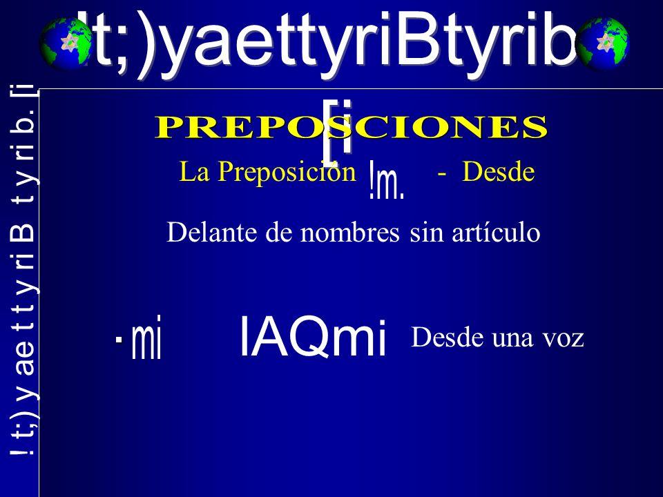 !t;)yaettyriBtyrib. [i La Preposición - Desde Delante de nombres sin artículo lAQm i Desde una voz