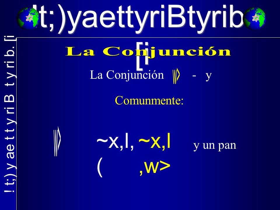 La Conjunción - y Comunmente: ~x,l, ( y un pan ~x,l,w>