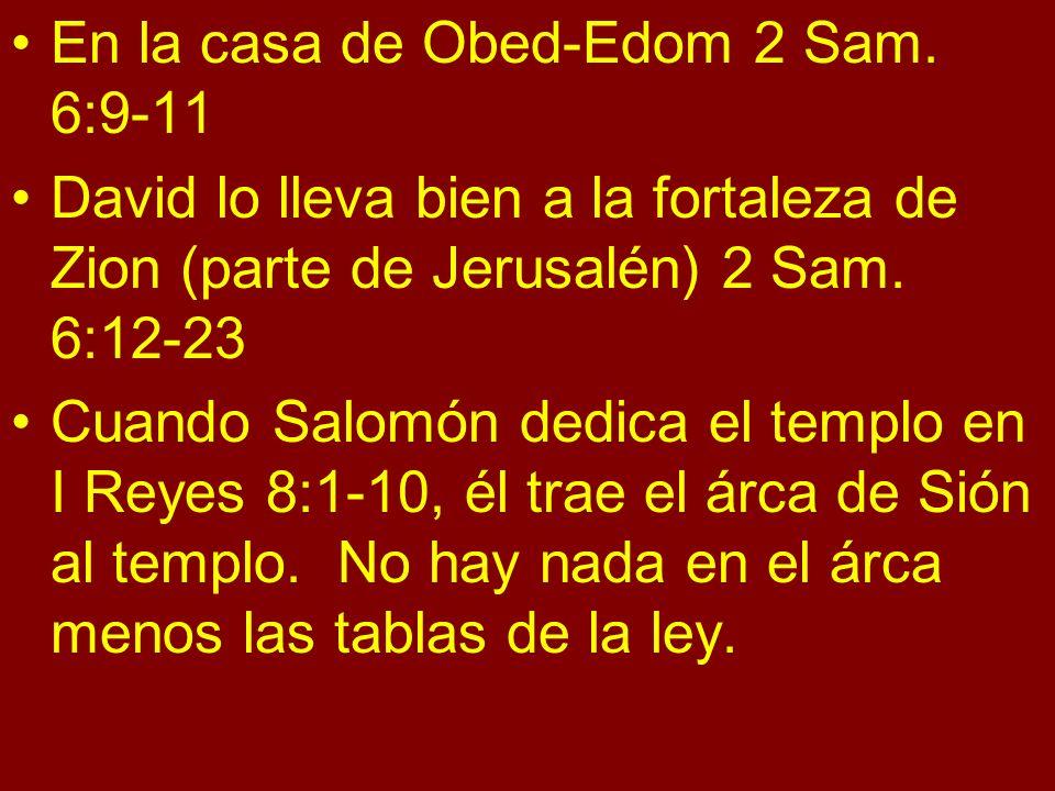 En la casa de Obed-Edom 2 Sam. 6:9-11 David lo lleva bien a la fortaleza de Zion (parte de Jerusalén) 2 Sam. 6:12-23 Cuando Salomón dedica el templo e