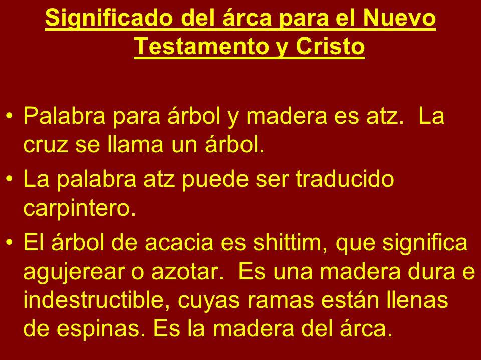 Significado del árca para el Nuevo Testamento y Cristo Palabra para árbol y madera es atz. La cruz se llama un árbol. La palabra atz puede ser traduci