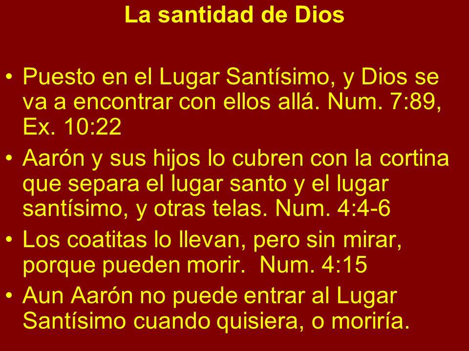 La santidad de Dios Puesto en el Lugar Santísimo, y Dios se va a encontrar con ellos allá. Num. 7:89, Ex. 10:22 Aarón y sus hijos lo cubren con la cor