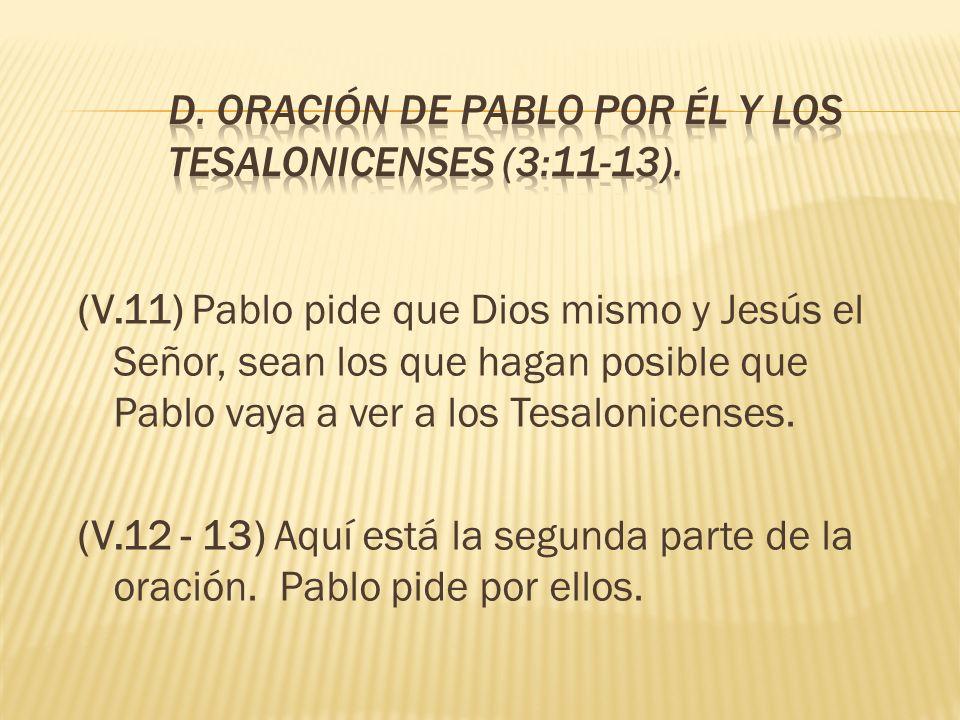 (V.11) Pablo pide que Dios mismo y Jesús el Señor, sean los que hagan posible que Pablo vaya a ver a los Tesalonicenses. (V.12 - 13) Aquí está la segu
