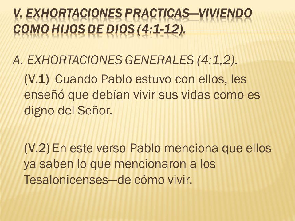 A. EXHORTACIONES GENERALES (4:1,2). (V.1) Cuando Pablo estuvo con ellos, les enseñó que debían vivir sus vidas como es digno del Señor. (V.2) En este