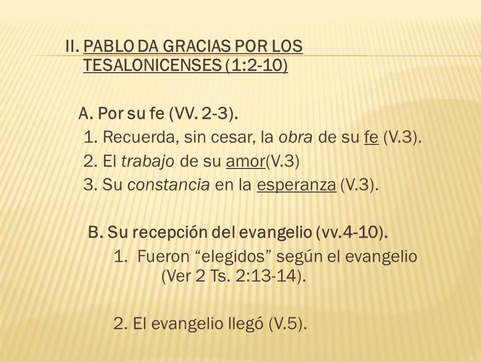 II. PABLO DA GRACIAS POR LOS TESALONICENSES (1:2-10) A. Por su fe (VV. 2-3). 1. Recuerda, sin cesar, la obra de su fe (V.3). 2. El trabajo de su amor(