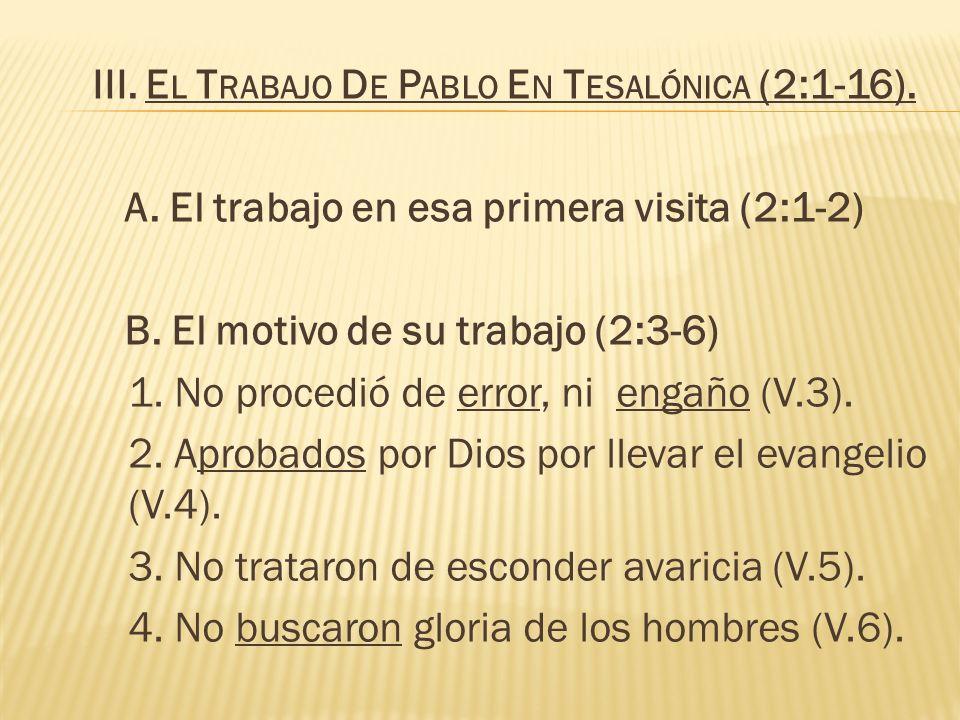 III. E L T RABAJO D E P ABLO E N T ESALÓNICA (2:1-16). A. El trabajo en esa primera visita (2:1-2) B. El motivo de su trabajo (2:3-6) 1. No procedió d