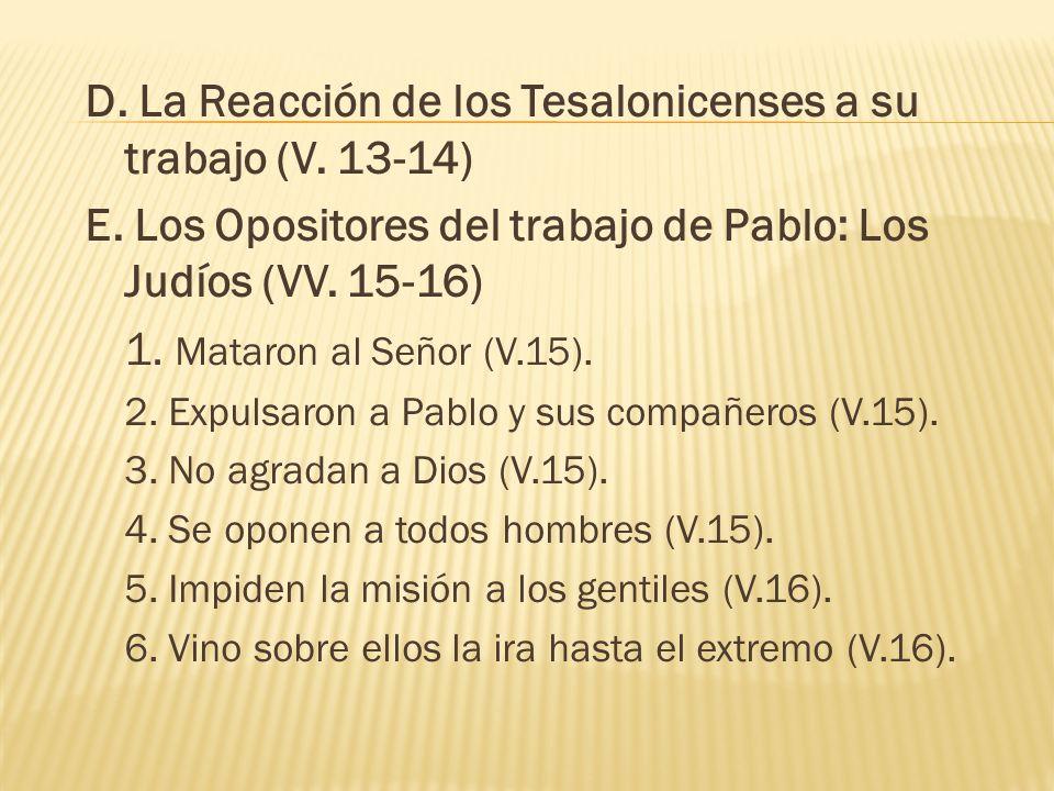 D. La Reacción de los Tesalonicenses a su trabajo (V. 13-14) E. Los Opositores del trabajo de Pablo: Los Judíos (VV. 15-16) 1. Mataron al Señor (V.15)