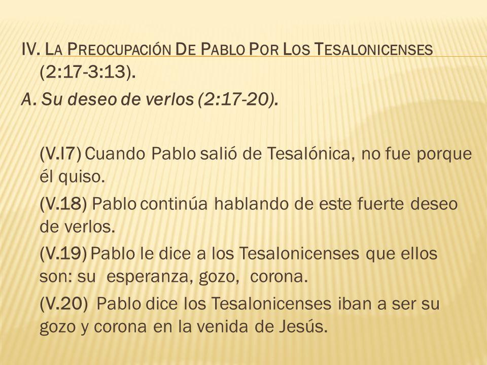 IV. L A P REOCUPACIÓN D E P ABLO P OR L OS T ESALONICENSES (2:17-3:13). A. Su deseo de verlos (2:17-20). (V.l7) Cuando Pablo salió de Tesalónica, no f