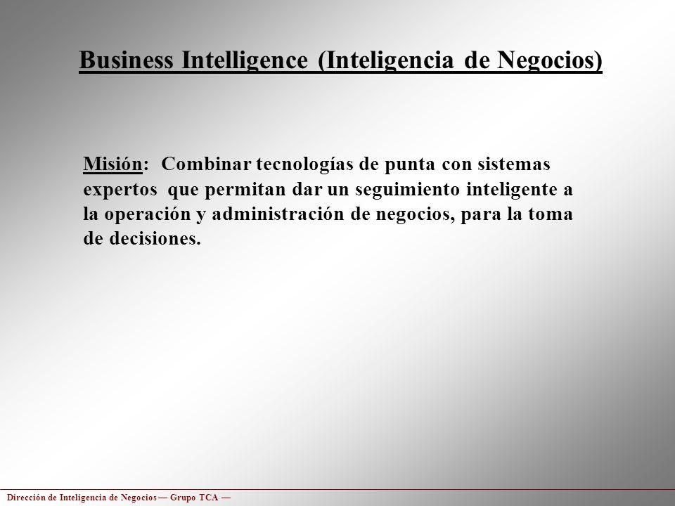 Business Intelligence (Inteligencia de Negocios) Misión: Combinar tecnologías de punta con sistemas expertos que permitan dar un seguimiento inteligen