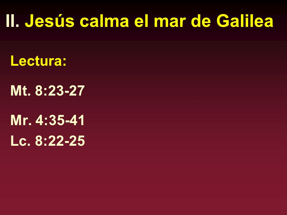 II. Jesús calma el mar de Galilea Lectura: Mt. 8:23-27 Mr. 4:35-41 Lc. 8:22-25