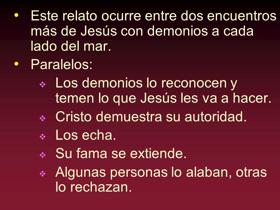 Este relato ocurre entre dos encuentros más de Jesús con demonios a cada lado del mar. Paralelos: Los demonios lo reconocen y temen lo que Jesús les v