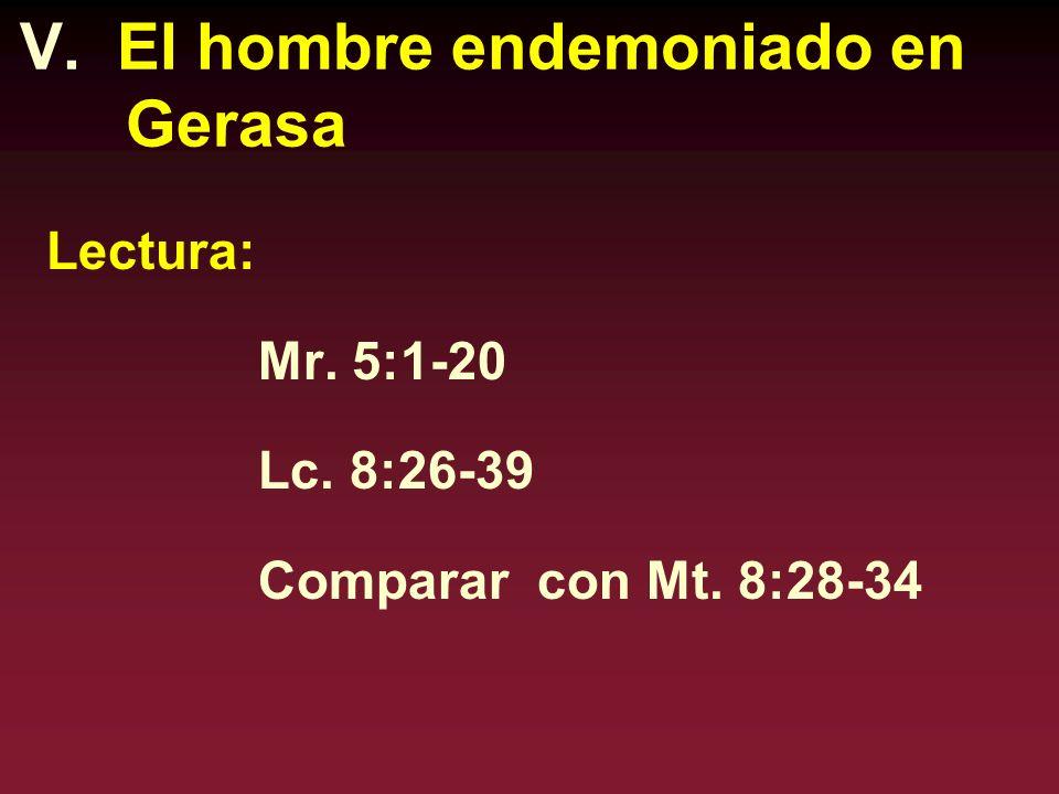 V. El hombre endemoniado en Gerasa Lectura: Mr. 5:1-20 Lc. 8:26-39 Comparar con Mt. 8:28-34