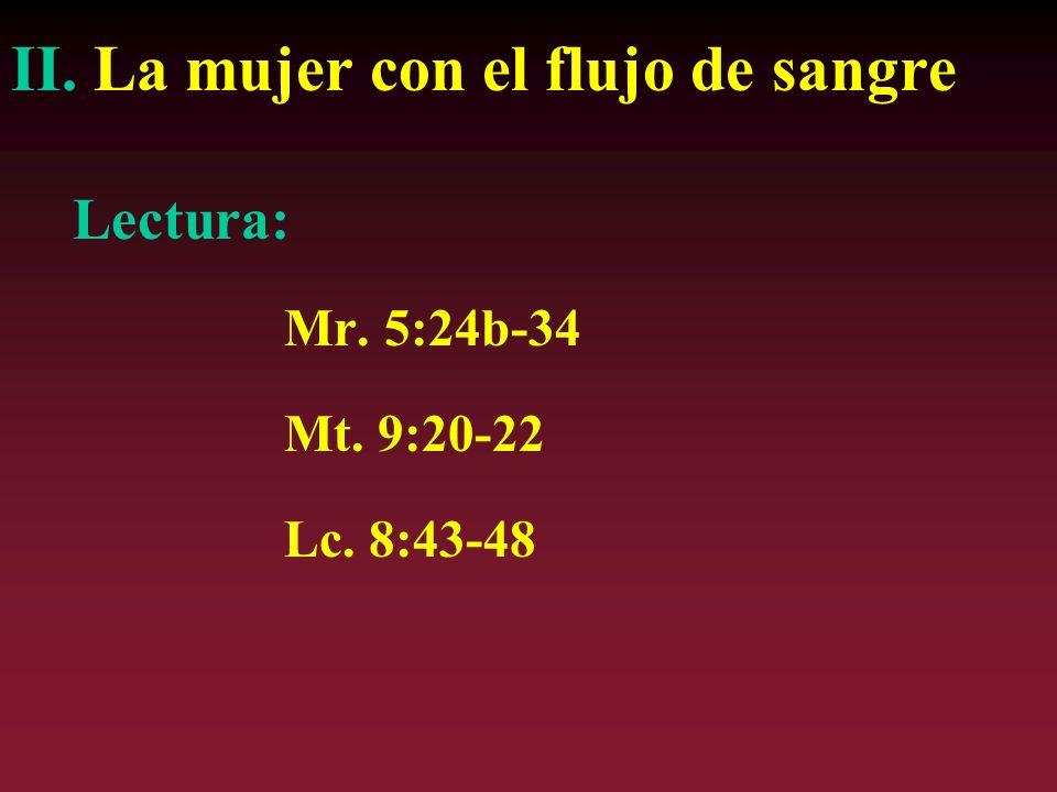 II. La mujer con el flujo de sangre Lectura: Mr. 5:24b-34 Mt. 9:20-22 Lc. 8:43-48