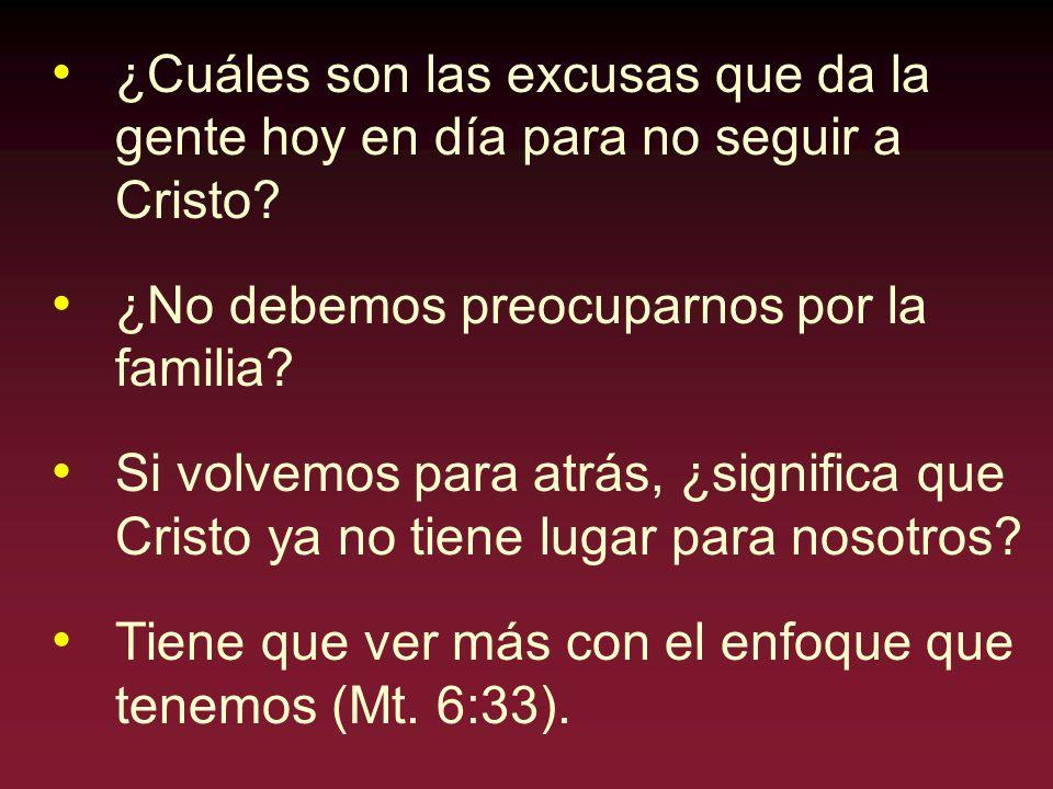 ¿Cuáles son las excusas que da la gente hoy en día para no seguir a Cristo? ¿No debemos preocuparnos por la familia? Si volvemos para atrás, ¿signific