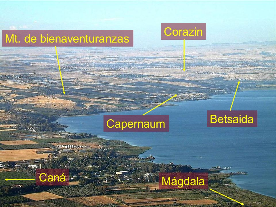 Capernaum Mt. de bienaventuranzas Betsaida Corazin Mágdala Caná