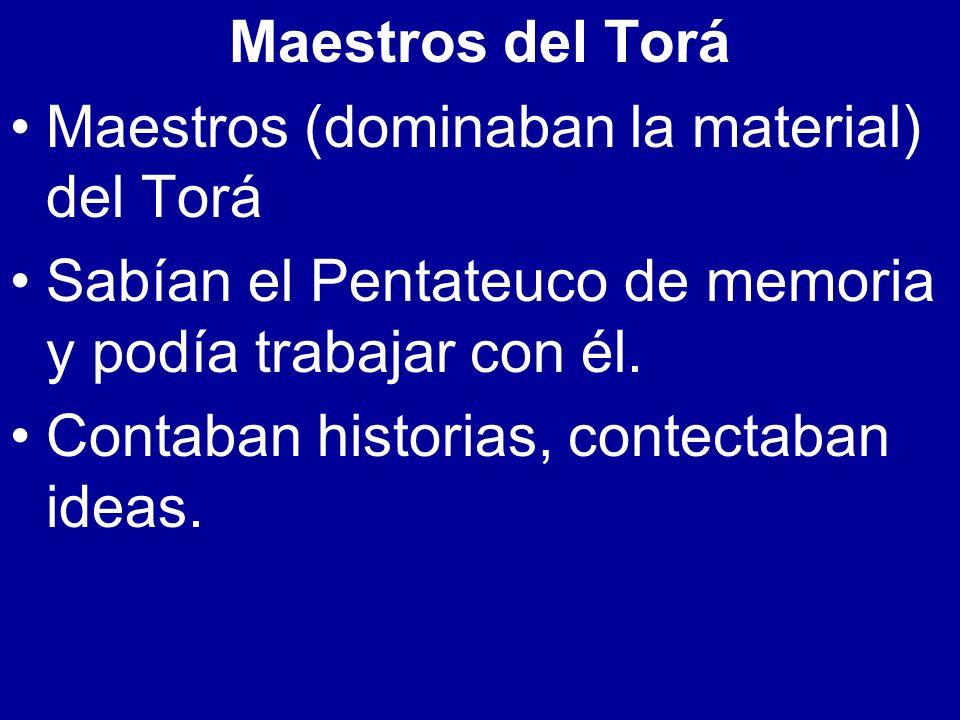 Maestros del Torá Maestros (dominaban la material) del Torá Sabían el Pentateuco de memoria y podía trabajar con él. Contaban historias, contectaban i