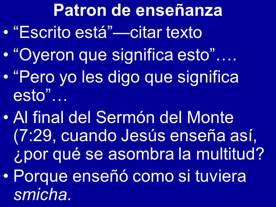 Patron de enseñanza Escrito estácitar texto Oyeron que significa esto…. Pero yo les digo que significa esto… Al final del Sermón del Monte (7:29, cuan