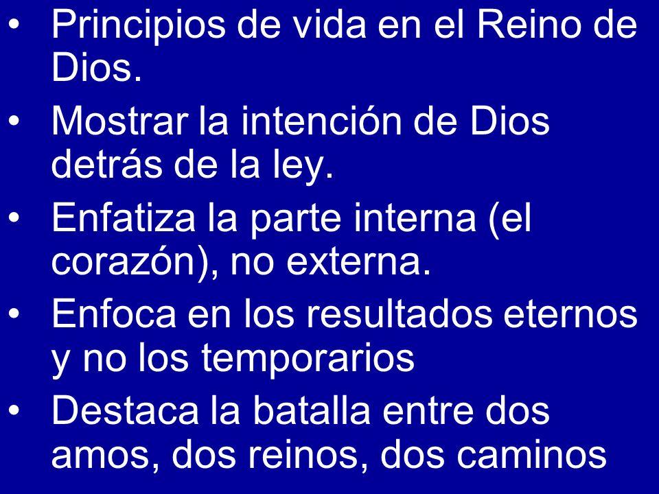 Principios de vida en el Reino de Dios. Mostrar la intención de Dios detrás de la ley. Enfatiza la parte interna (el corazón), no externa. Enfoca en l