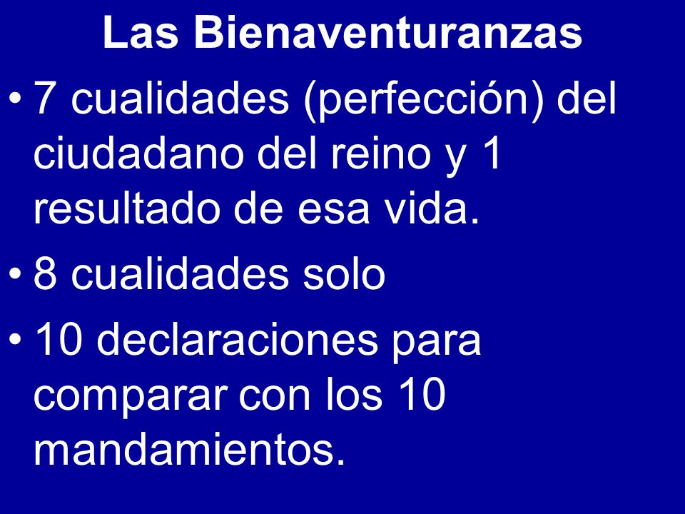 Las Bienaventuranzas 7 cualidades (perfección) del ciudadano del reino y 1 resultado de esa vida. 8 cualidades solo 10 declaraciones para comparar con