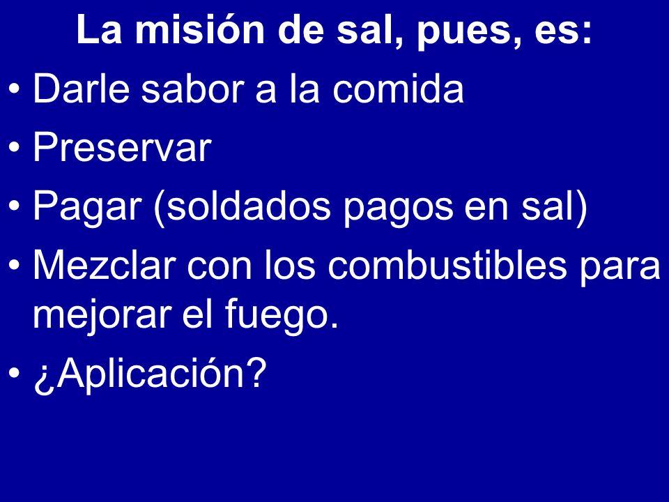 La misión de sal, pues, es: Darle sabor a la comida Preservar Pagar (soldados pagos en sal) Mezclar con los combustibles para mejorar el fuego. ¿Aplic