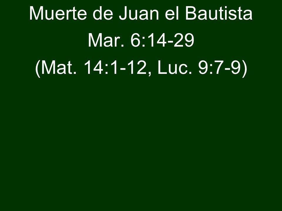 Muerte de Juan el Bautista Mar. 6:14-29 (Mat. 14:1-12, Luc. 9:7-9)