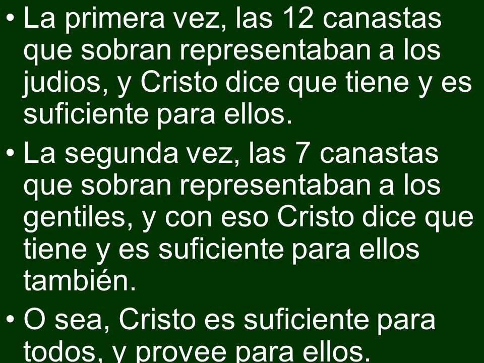 La primera vez, las 12 canastas que sobran representaban a los judios, y Cristo dice que tiene y es suficiente para ellos. La segunda vez, las 7 canas