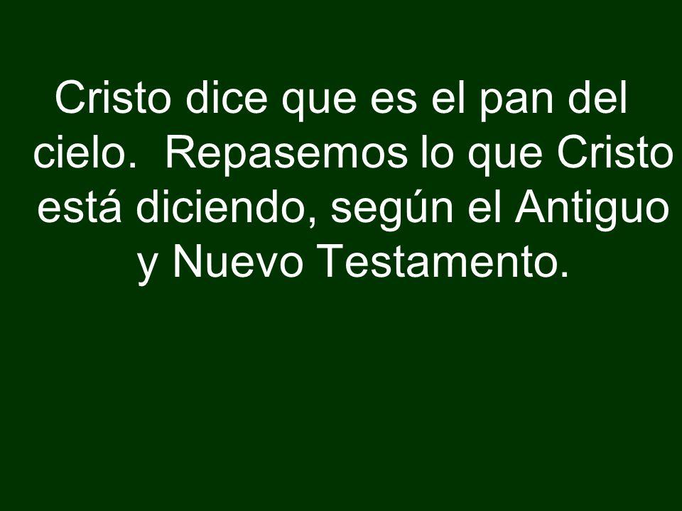 Cristo dice que es el pan del cielo. Repasemos lo que Cristo está diciendo, según el Antiguo y Nuevo Testamento.