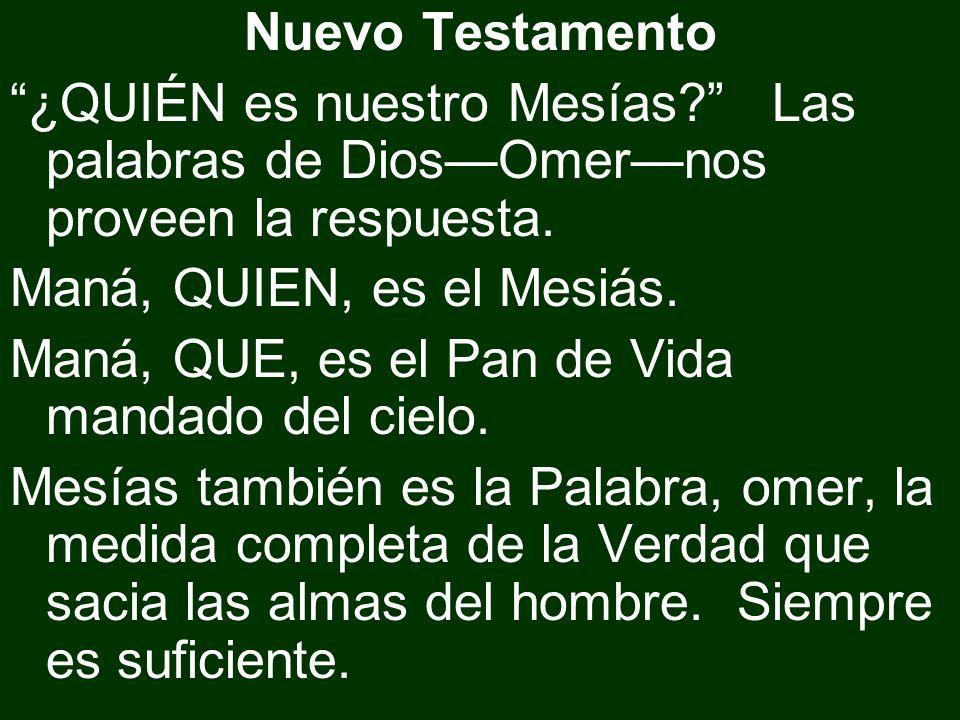 Nuevo Testamento ¿QUIÉN es nuestro Mesías? Las palabras de DiosOmernos proveen la respuesta. Maná, QUIEN, es el Mesiás. Maná, QUE, es el Pan de Vida m