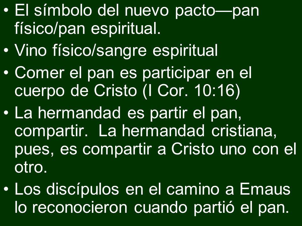 El símbolo del nuevo pactopan físico/pan espiritual. Vino físico/sangre espiritual Comer el pan es participar en el cuerpo de Cristo (I Cor. 10:16) La