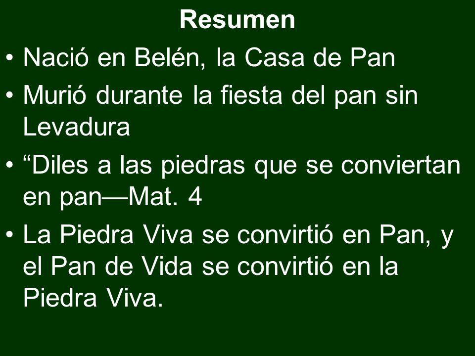 Resumen Nació en Belén, la Casa de Pan Murió durante la fiesta del pan sin Levadura Diles a las piedras que se conviertan en panMat. 4 La Piedra Viva