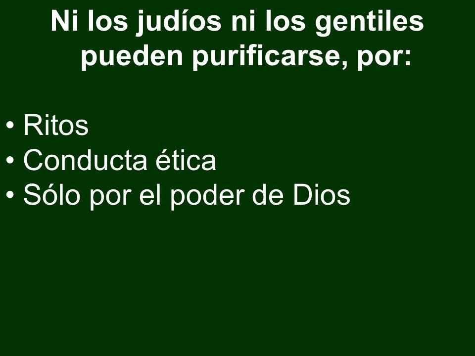 Ni los judíos ni los gentiles pueden purificarse, por: Ritos Conducta ética Sólo por el poder de Dios