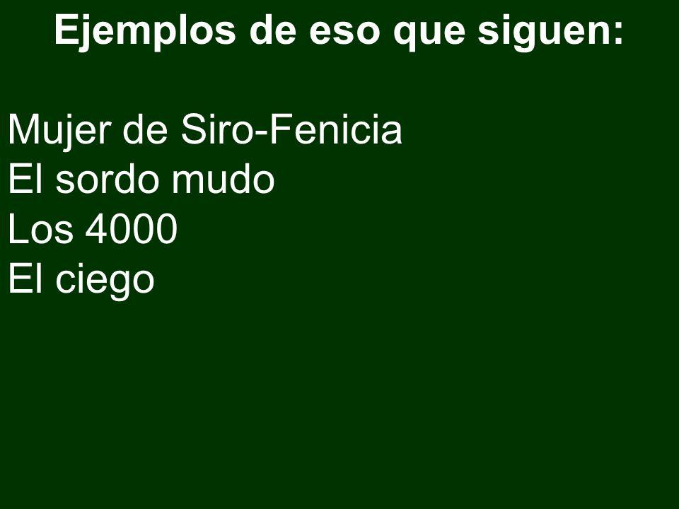 Ejemplos de eso que siguen: Mujer de Siro-Fenicia El sordo mudo Los 4000 El ciego