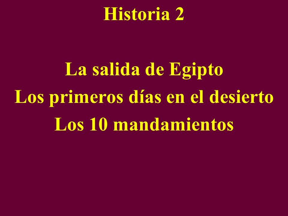 Historia 2 La salida de Egipto Los primeros días en el desierto Los 10 mandamientos