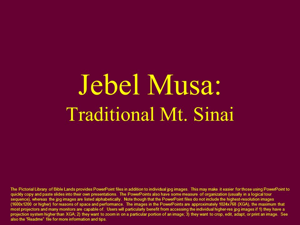Jebel Musa: Traditional Mt. Sinai The Pictorial Library of Bible Lands provides PowerPoint files in addition to individual jpg images. This may make i