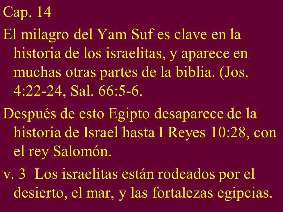 Cap. 14 El milagro del Yam Suf es clave en la historia de los israelitas, y aparece en muchas otras partes de la biblia. (Jos. 4:22-24, Sal. 66:5-6. D