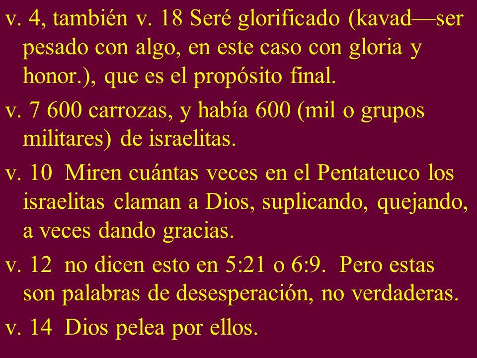 v. 4, también v. 18 Seré glorificado (kavadser pesado con algo, en este caso con gloria y honor.), que es el propósito final. v. 7 600 carrozas, y hab