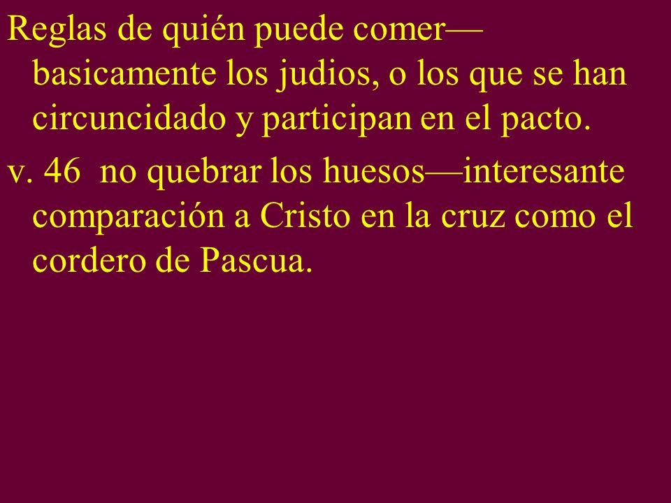 Reglas de quién puede comer basicamente los judios, o los que se han circuncidado y participan en el pacto. v. 46 no quebrar los huesosinteresante com