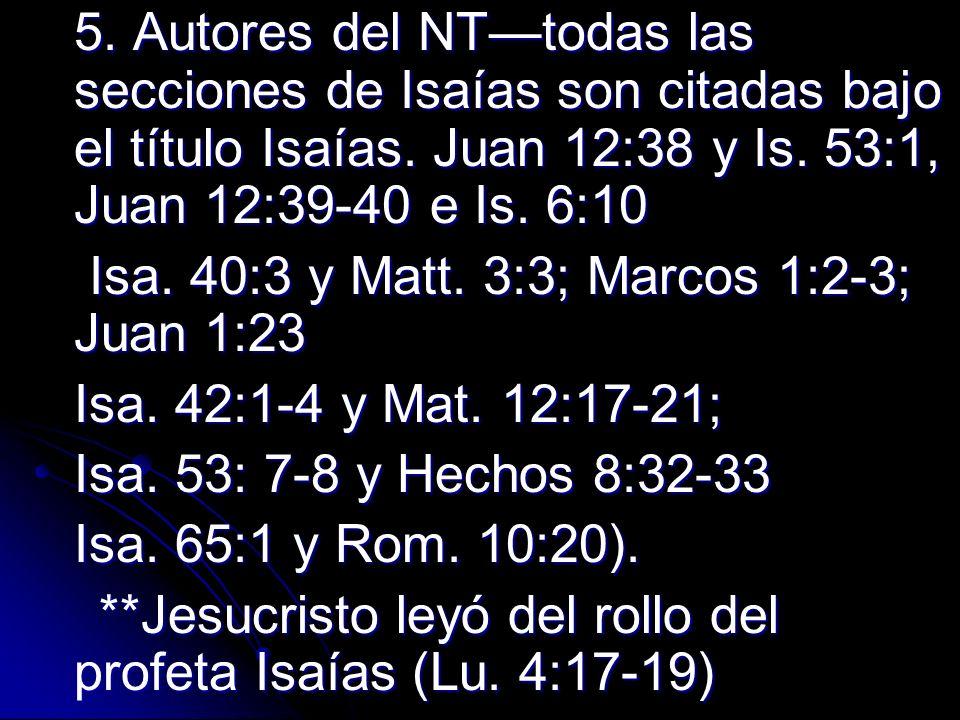 5. Autores del NTtodas las secciones de Isaías son citadas bajo el título Isaías. Juan 12:38 y Is. 53:1, Juan 12:39-40 e Is. 6:10 Isa. 40:3 y Matt. 3: