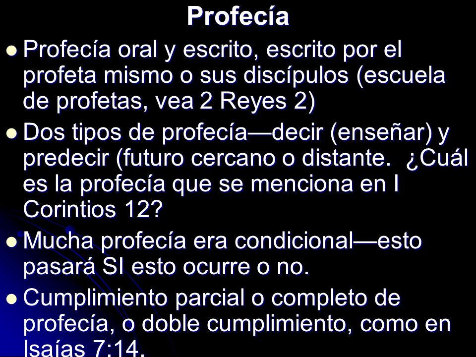 Profecía Profecía oral y escrito, escrito por el profeta mismo o sus discípulos (escuela de profetas, vea 2 Reyes 2) Profecía oral y escrito, escrito