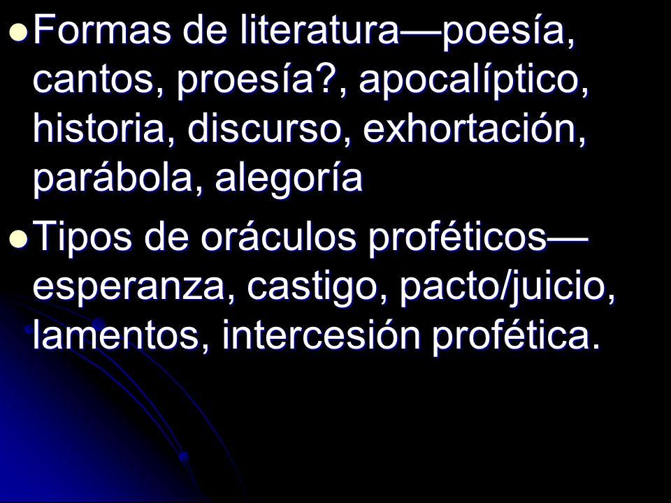 Formas de literaturapoesía, cantos, proesía?, apocalíptico, historia, discurso, exhortación, parábola, alegoría Formas de literaturapoesía, cantos, pr