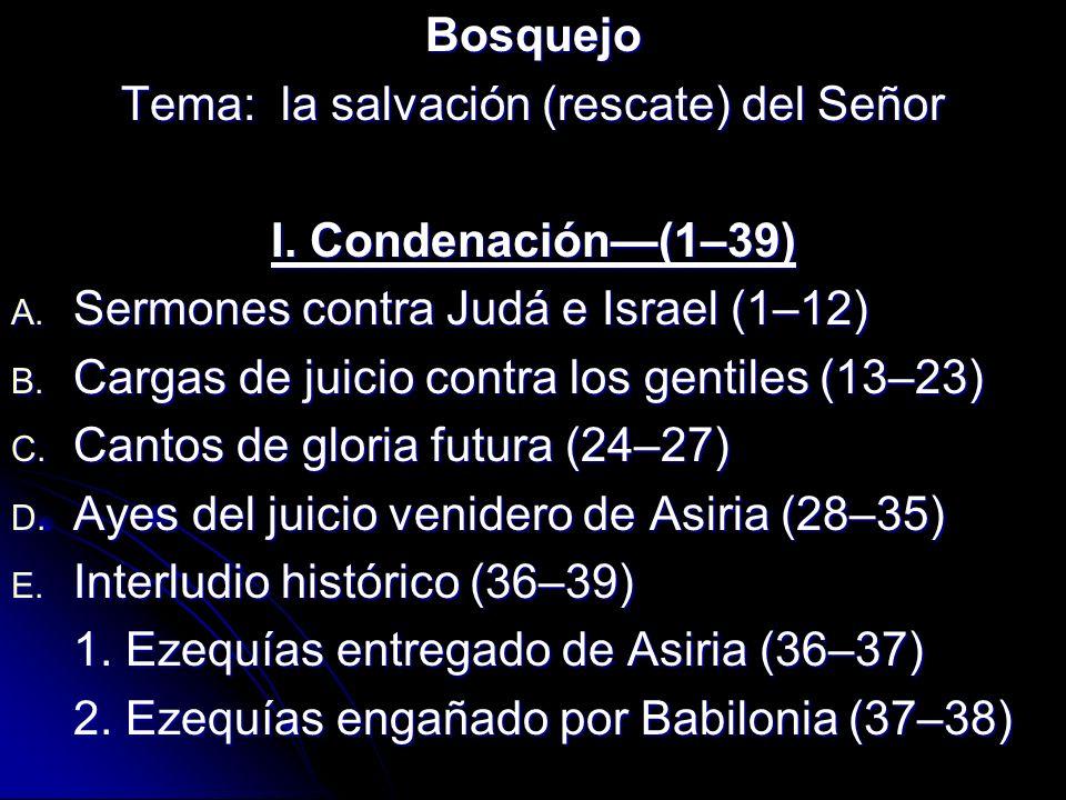Bosquejo Tema: la salvación (rescate) del Señor I. Condenación(1–39) A. Sermones contra Judá e Israel (1–12) B. Cargas de juicio contra los gentiles (