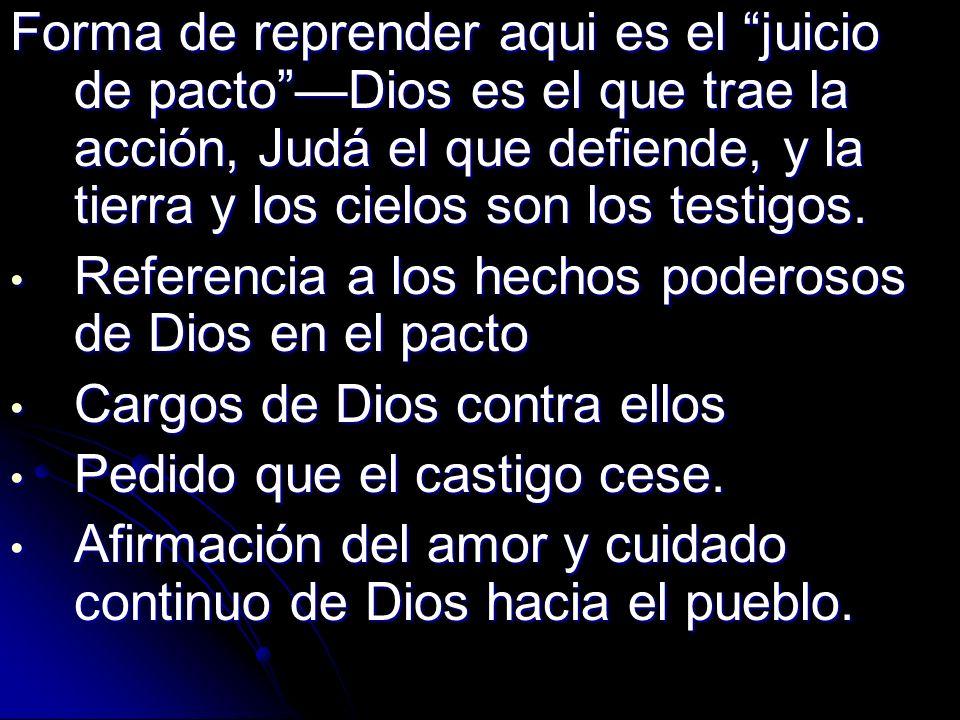 Forma de reprender aqui es el juicio de pactoDios es el que trae la acción, Judá el que defiende, y la tierra y los cielos son los testigos. Referenci