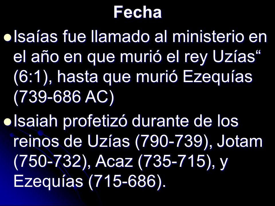 Fecha Isaías fue llamado al ministerio en el año en que murió el rey Uzías (6:1), hasta que murió Ezequías (739-686 AC) Isaías fue llamado al minister